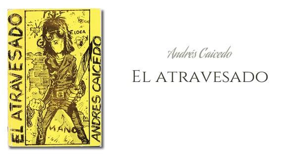 Andrés Caicedo - El atravesado