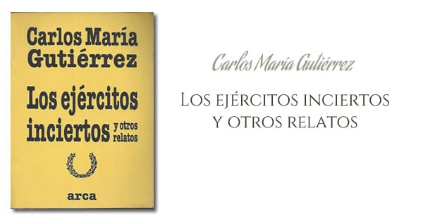 Carlos María Gutiérrez - Los ejércitos inciertos y otros relatos