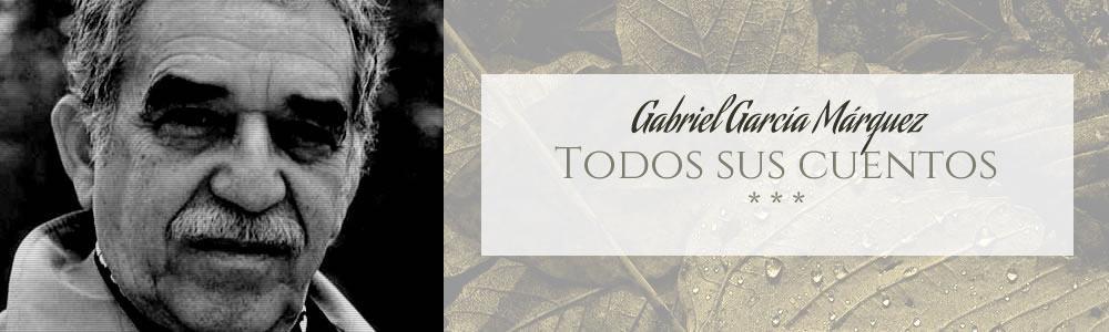 Gabriel García Márquez - Todos sus cuentos