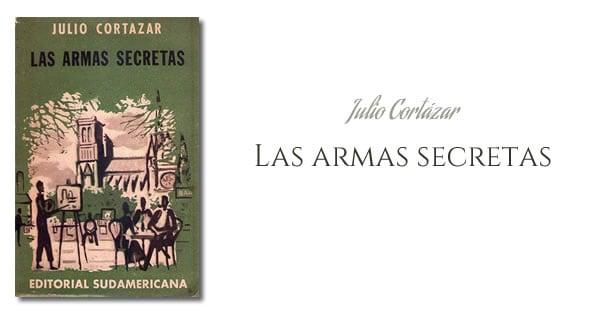 Julio Cortázar - Las armas secretas