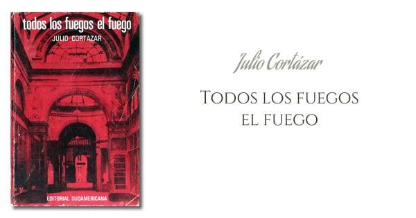 Julio Cortázar - Todos los fuegos el fuego