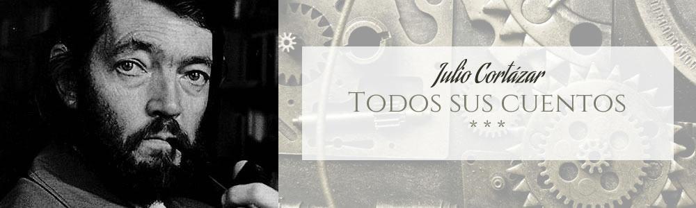 Julio Cortázar: Todos sus cuentos