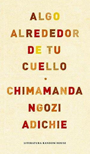 Algo alrededor de tu cuello, 2010 (Chimamanda Ngozi Adichie)