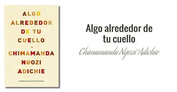 Chimamanda Ngozi Adichie: Algo alrededor de tu cuello (2010)
