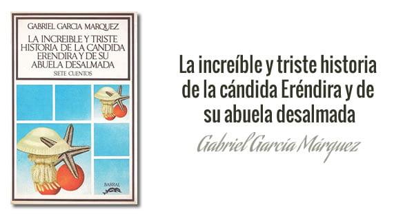 La increíble y triste historia de la cándida Eréndira y de su abuela desalmada, 1972 (Gabriel García Márquez)