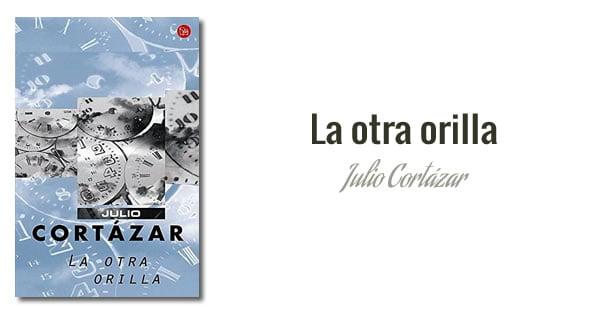 Julio Cortázar - La otra orilla