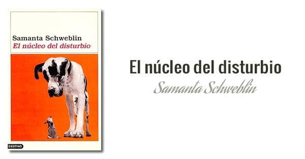 Samanta Schweblin - El núcleo del disturbio